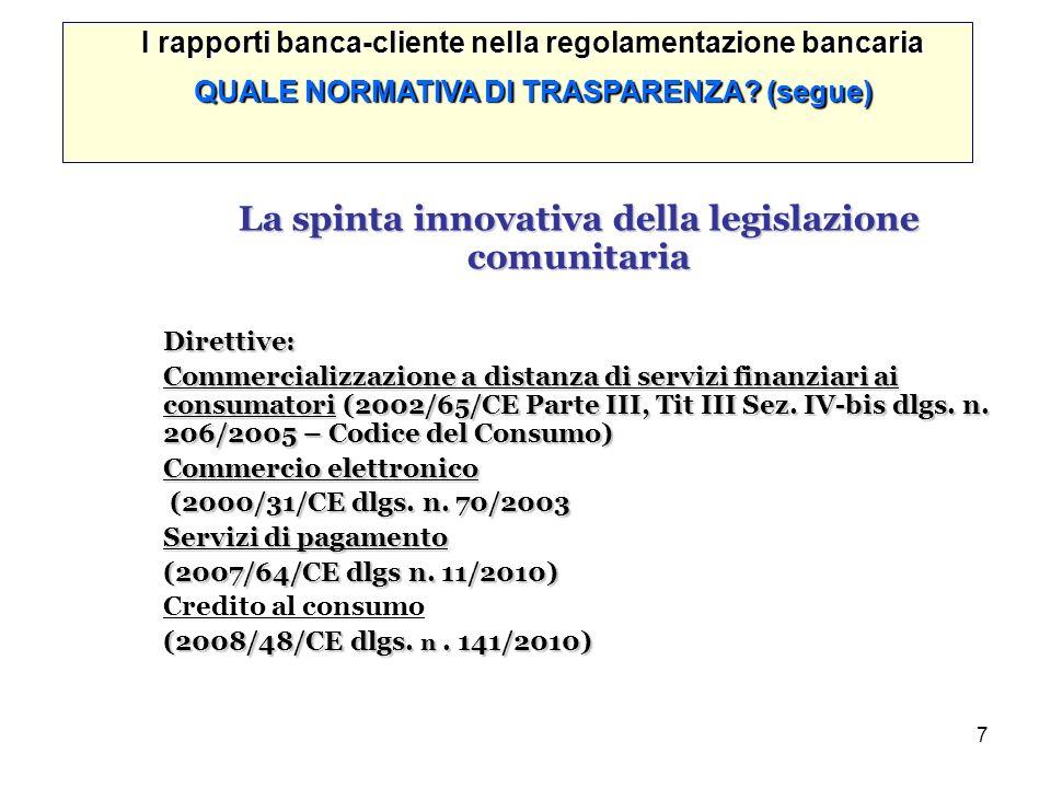 7 La spinta innovativa della legislazione comunitaria Direttive: Commercializzazione a distanza di servizi finanziari ai consumatori (2002/65/CE Parte