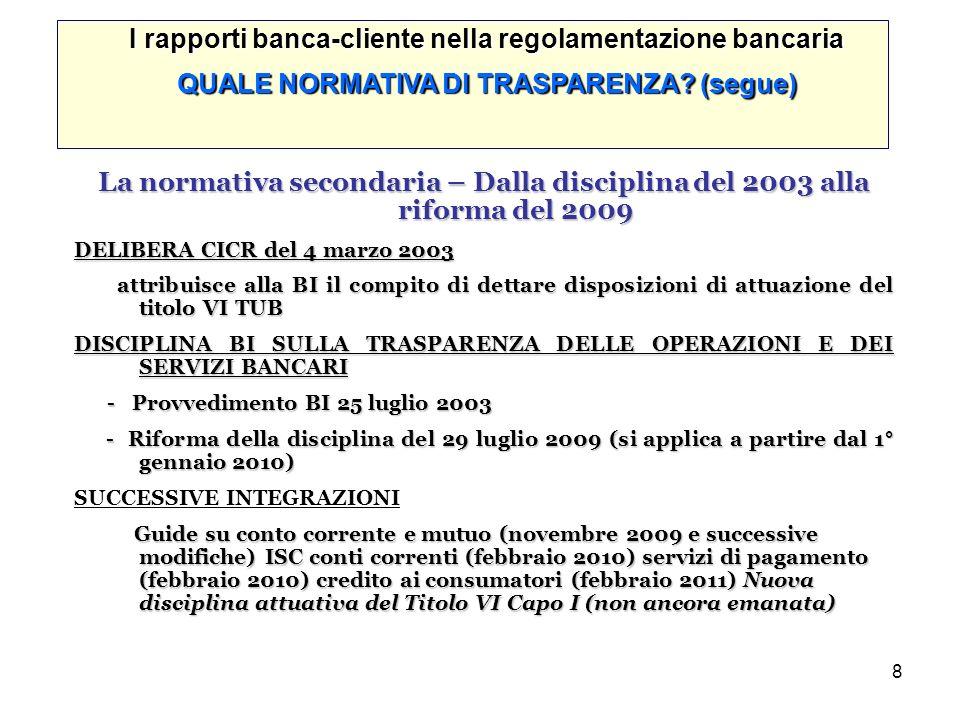 8 La normativa secondaria – Dalla disciplina del 2003 alla riforma del 2009 DELIBERA CICR del 4 marzo 2003 attribuisce alla BI il compito di dettare d