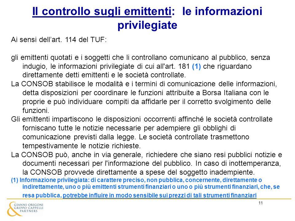 11 Ai sensi dellart. 114 del TUF: gli emittenti quotati e i soggetti che li controllano comunicano al pubblico, senza indugio, le informazioni privile