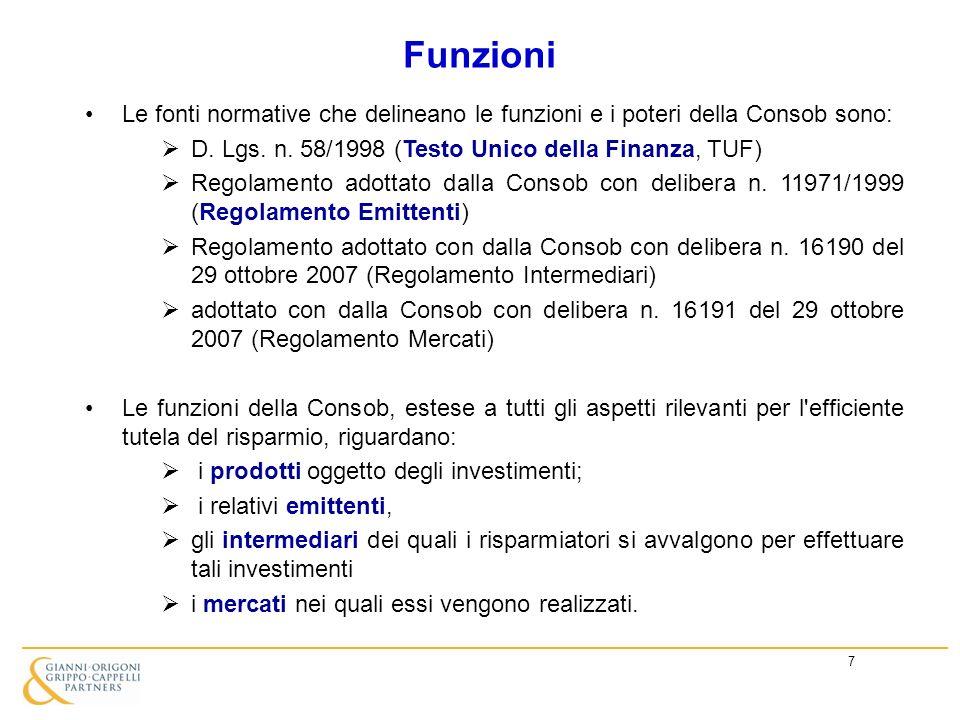 7 Le fonti normative che delineano le funzioni e i poteri della Consob sono: D. Lgs. n. 58/1998 (Testo Unico della Finanza, TUF) Regolamento adottato
