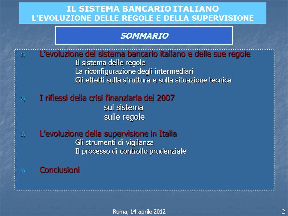 2 IL SISTEMA BANCARIO ITALIANO LEVOLUZIONE DELLE REGOLE E DELLA SUPERVISIONE SOMMARIO Roma, 14 aprile 2012 1) Levoluzione del sistema bancario italian