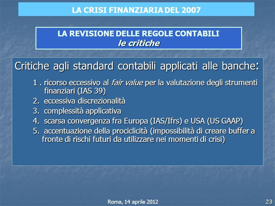 23 le critiche LA REVISIONE DELLE REGOLE CONTABILI le critiche Critiche agli standard contabili applicati alle banche : 1. ricorso eccessivo al fair v