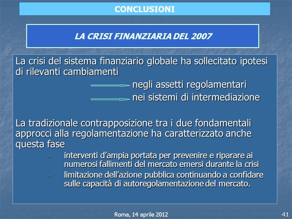 41 LA CRISI FINANZIARIA DEL 2007 La crisi del sistema finanziario globale ha sollecitato ipotesi di rilevanti cambiamenti negli assetti regolamentari