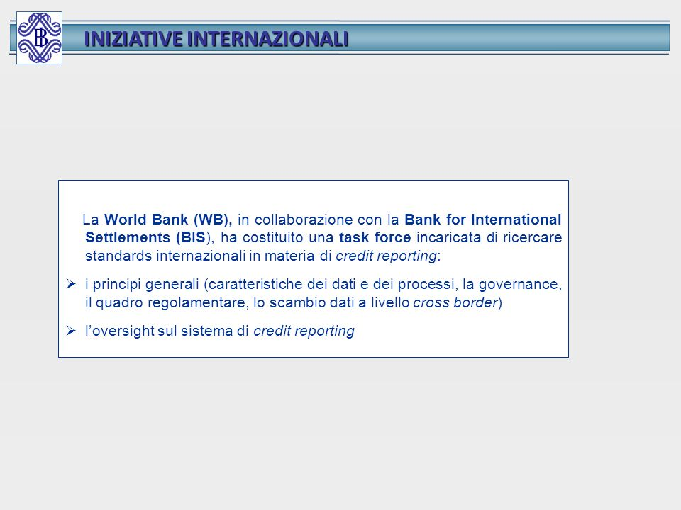 INIZIATIVE INTERNAZIONALI La World Bank (WB), in collaborazione con la Bank for International Settlements (BIS), ha costituito una task force incarica