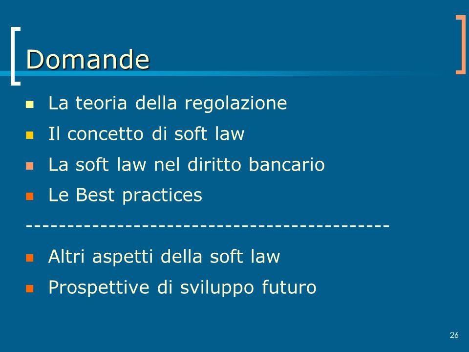 26 Domande La teoria della regolazione Il concetto di soft law La soft law nel diritto bancario Le Best practices ------------------------------------