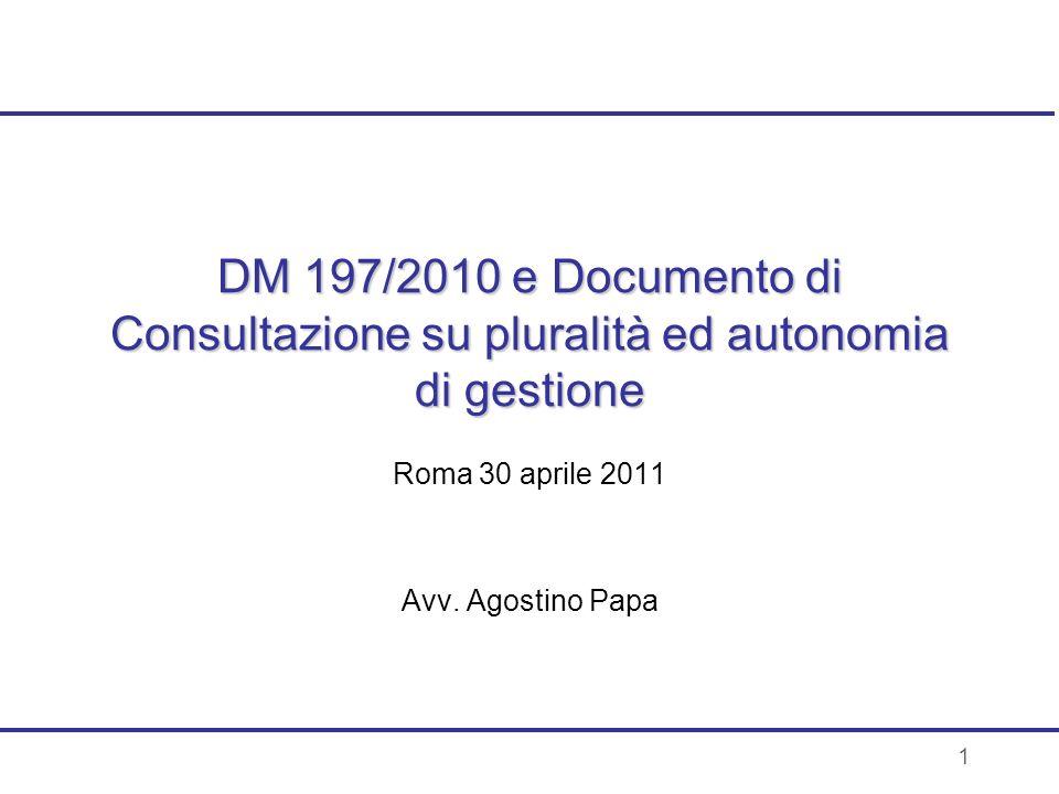 1 DM 197/2010 e Documento di Consultazione su pluralità ed autonomia di gestione Roma 30 aprile 2011 Avv. Agostino Papa
