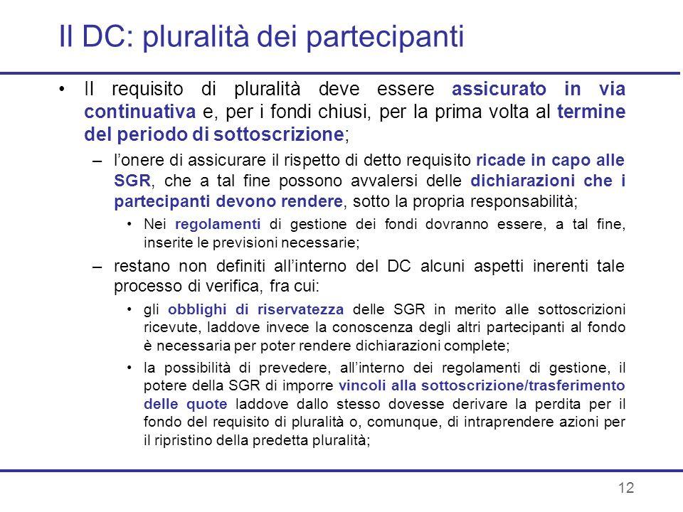 12 Il DC: pluralità dei partecipanti Il requisito di pluralità deve essere assicurato in via continuativa e, per i fondi chiusi, per la prima volta al