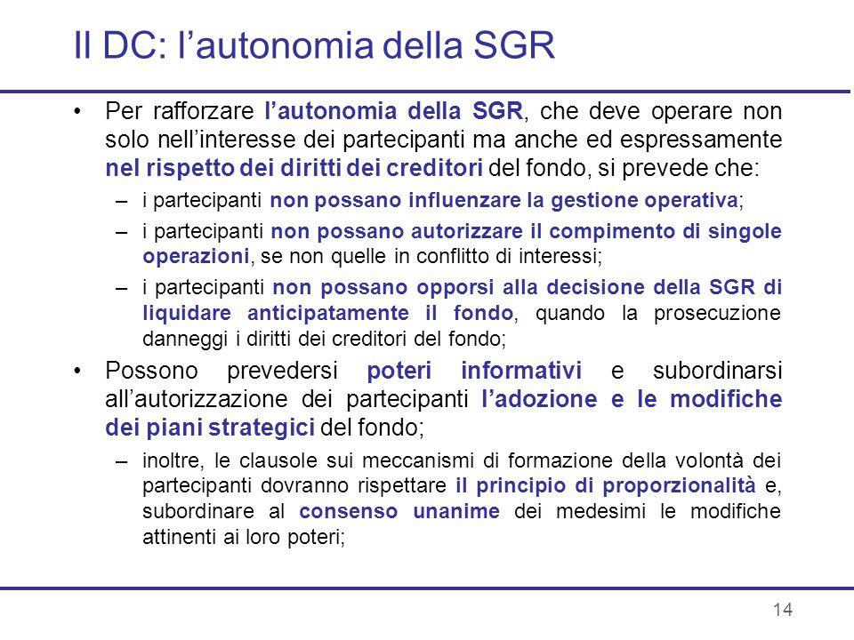 14 Il DC: lautonomia della SGR Per rafforzare lautonomia della SGR, che deve operare non solo nellinteresse dei partecipanti ma anche ed espressamente