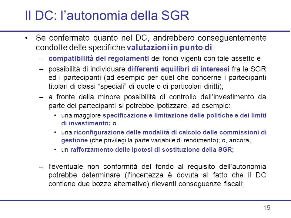 15 Il DC: lautonomia della SGR Se confermato quanto nel DC, andrebbero conseguentemente condotte delle specifiche valutazioni in punto di: –compatibil