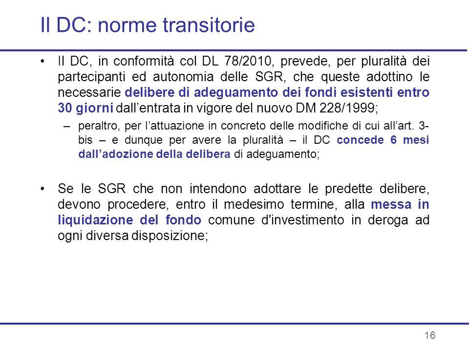 16 Il DC: norme transitorie Il DC, in conformità col DL 78/2010, prevede, per pluralità dei partecipanti ed autonomia delle SGR, che queste adottino l