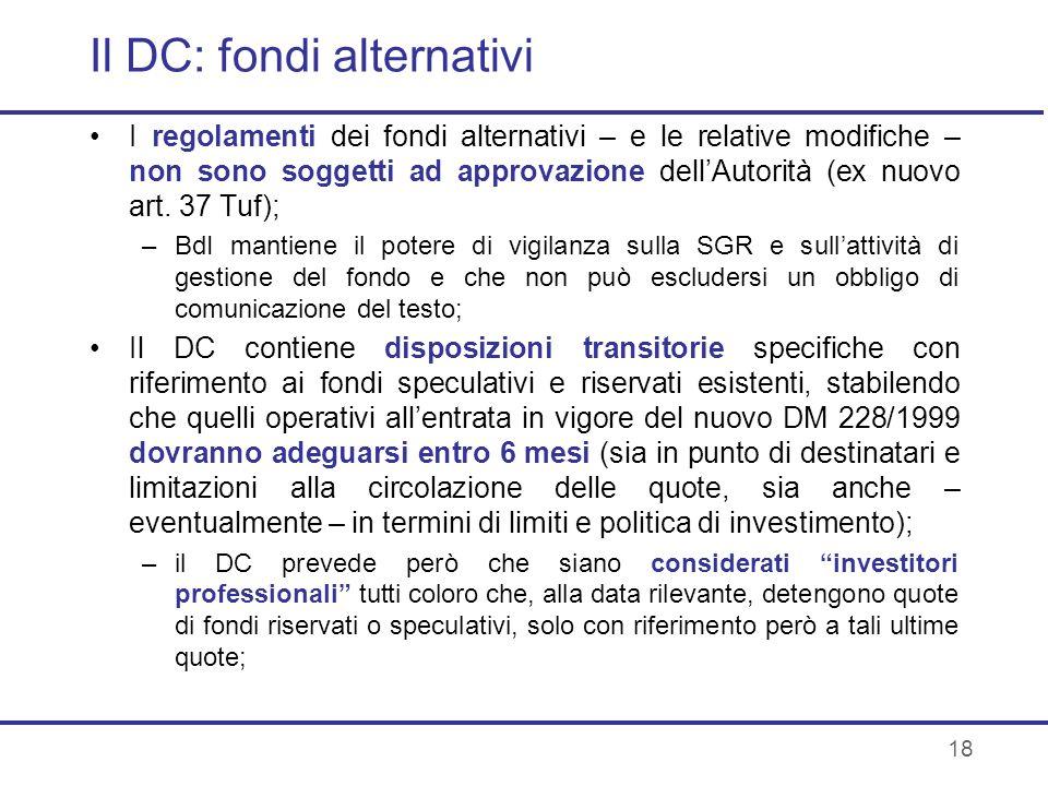 18 Il DC: fondi alternativi I regolamenti dei fondi alternativi – e le relative modifiche – non sono soggetti ad approvazione dellAutorità (ex nuovo a
