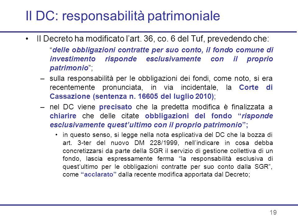 19 Il DC: responsabilità patrimoniale Il Decreto ha modificato lart. 36, co. 6 del Tuf, prevedendo che: delle obbligazioni contratte per suo conto, il
