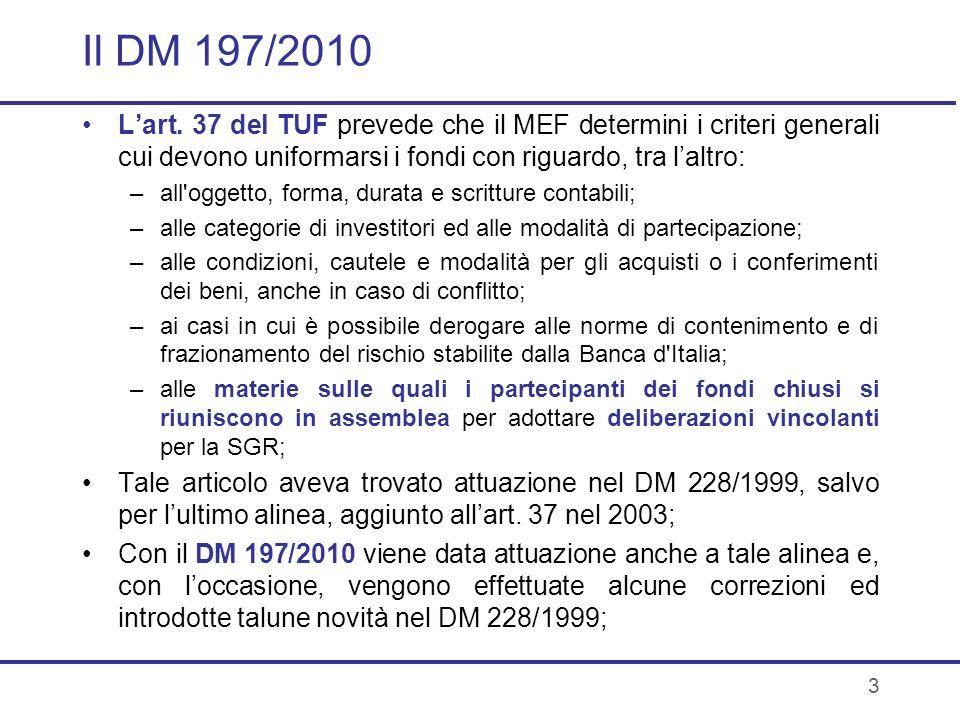 3 Il DM 197/2010 Lart. 37 del TUF prevede che il MEF determini i criteri generali cui devono uniformarsi i fondi con riguardo, tra laltro: –all'oggett