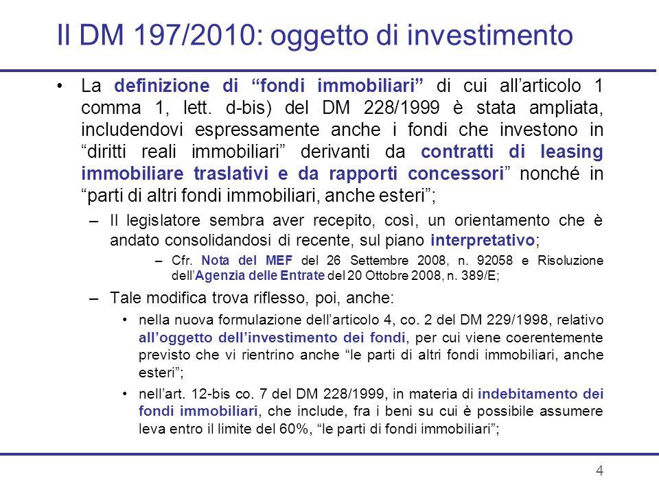 4 Il DM 197/2010: oggetto di investimento La definizione di fondi immobiliari di cui allarticolo 1 comma 1, lett. d-bis) del DM 228/1999 è stata ampli