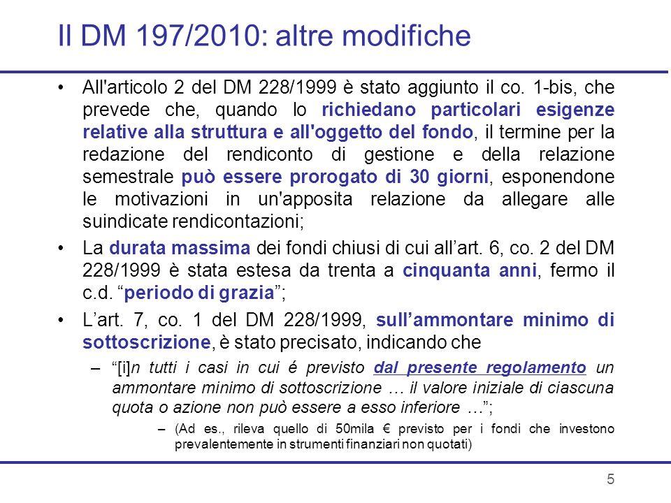 5 Il DM 197/2010: altre modifiche All'articolo 2 del DM 228/1999 è stato aggiunto il co. 1-bis, che prevede che, quando lo richiedano particolari esig