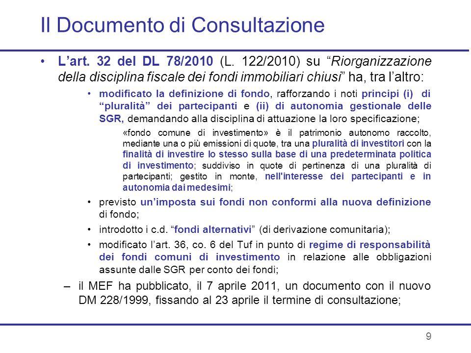 9 Il Documento di Consultazione Lart. 32 del DL 78/2010 (L. 122/2010) su Riorganizzazione della disciplina fiscale dei fondi immobiliari chiusi ha, tr