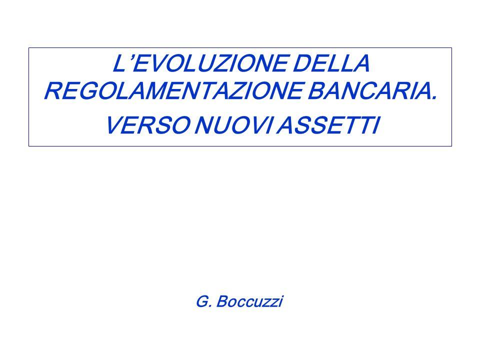 G. Boccuzzi LEVOLUZIONE DELLA REGOLAMENTAZIONE BANCARIA. VERSO NUOVI ASSETTI