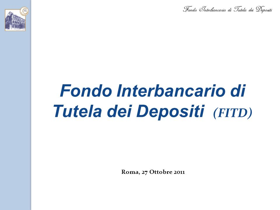 Fondo Interbancario di Tutela dei Depositi (FITD) Roma, 27 Ottobre 2011