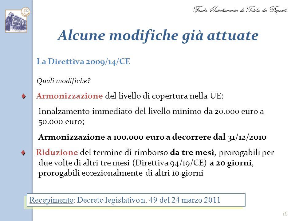 16 Alcune modifiche già attuate La Direttiva 2009/14/CE Quali modifiche? Armonizzazione del livello di copertura nella UE: Innalzamento immediato del