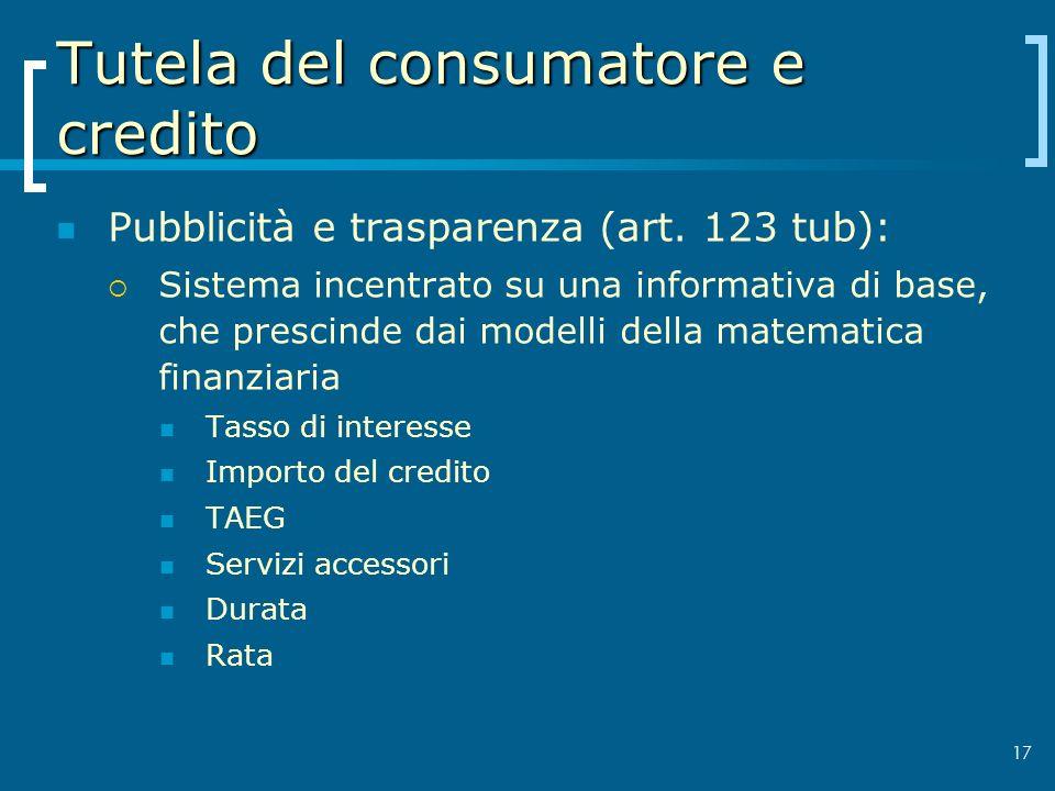 Tutela del consumatore e credito Pubblicità e trasparenza (art. 123 tub): Sistema incentrato su una informativa di base, che prescinde dai modelli del