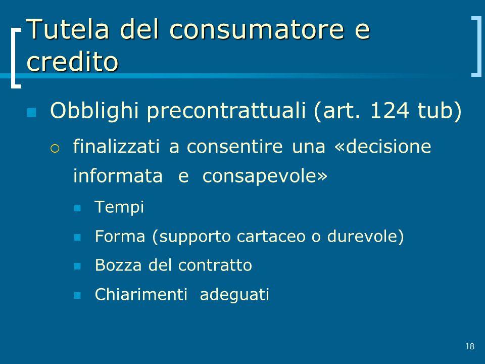 Tutela del consumatore e credito Obblighi precontrattuali (art. 124 tub) finalizzati a consentire una «decisione informata e consapevole» Tempi Forma