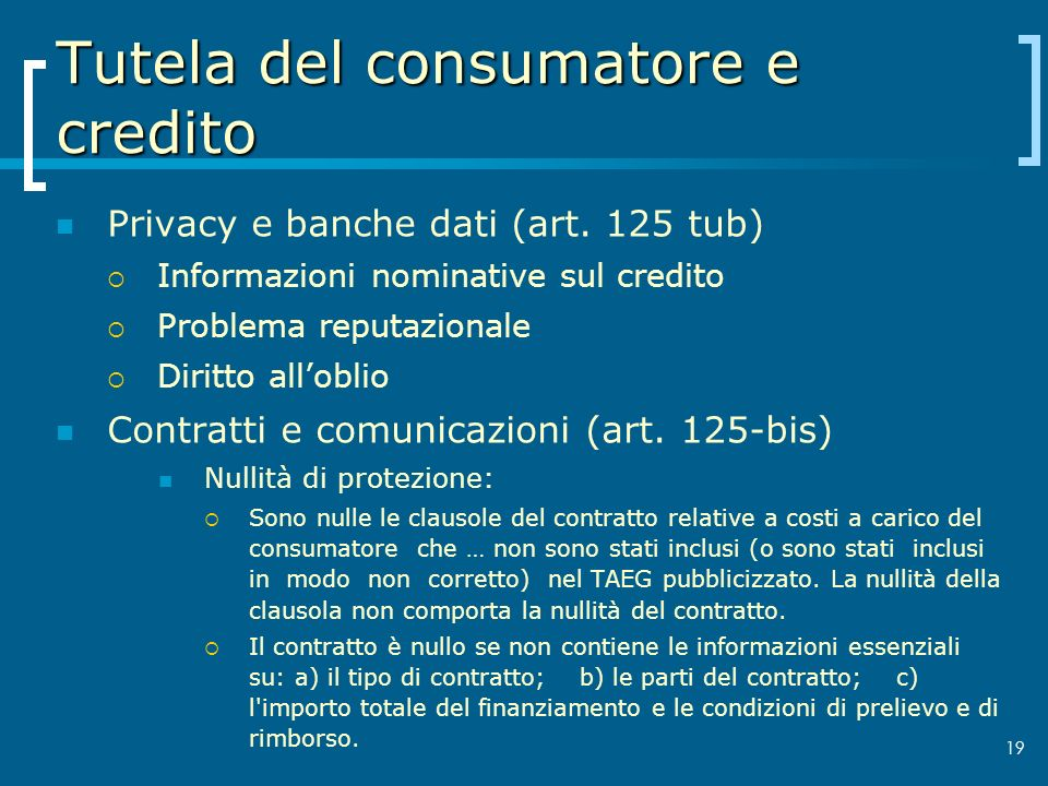 Tutela del consumatore e credito Privacy e banche dati (art. 125 tub) Informazioni nominative sul credito Problema reputazionale Diritto alloblio Cont