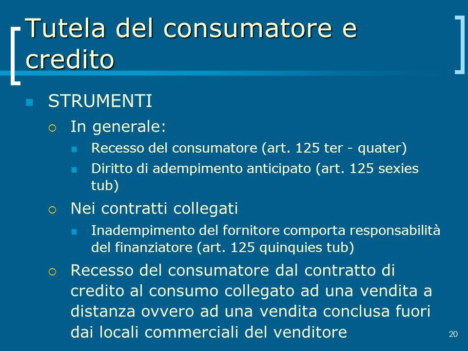 Tutela del consumatore e credito STRUMENTI In generale: Recesso del consumatore (art. 125 ter - quater) Diritto di adempimento anticipato (art. 125 se