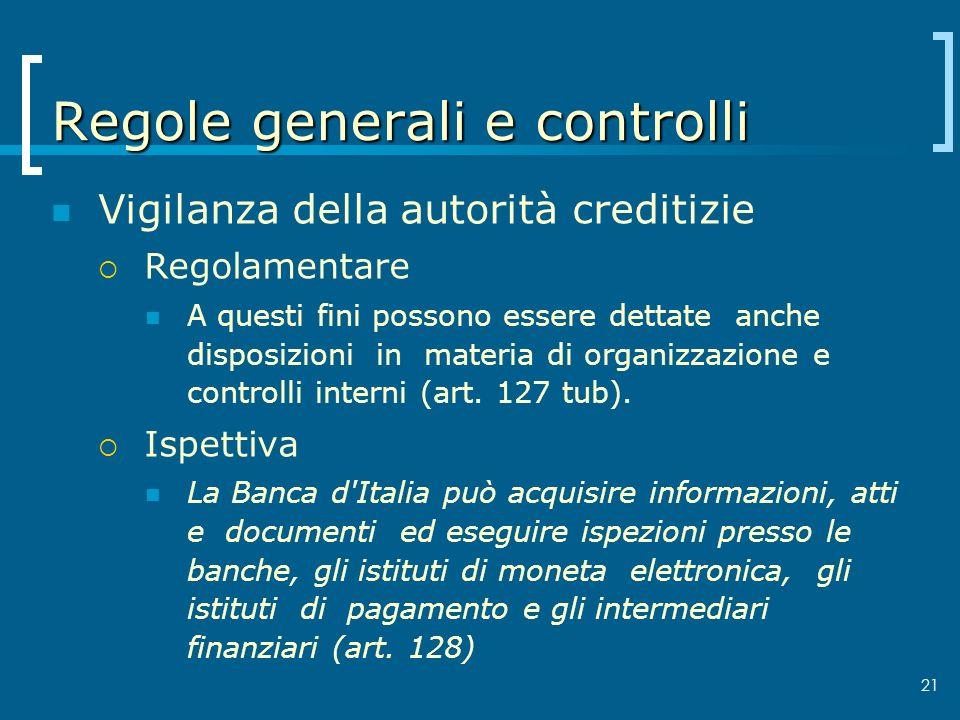 Regole generali e controlli Vigilanza della autorità creditizie Regolamentare A questi fini possono essere dettate anche disposizioni in materia di or