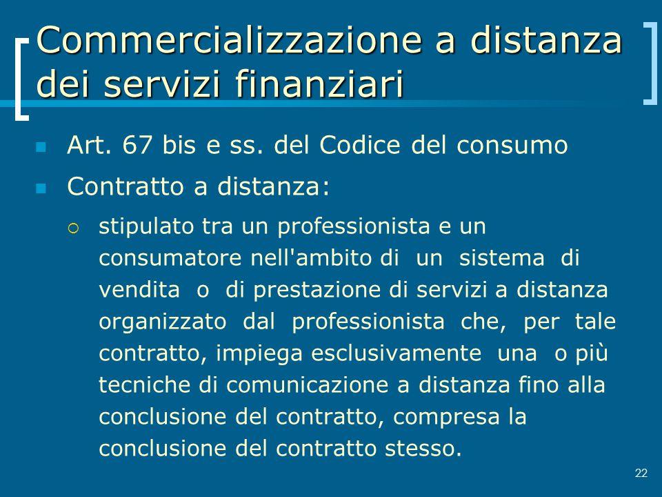 Commercializzazione a distanza dei servizi finanziari Art. 67 bis e ss. del Codice del consumo Contratto a distanza: stipulato tra un professionista e