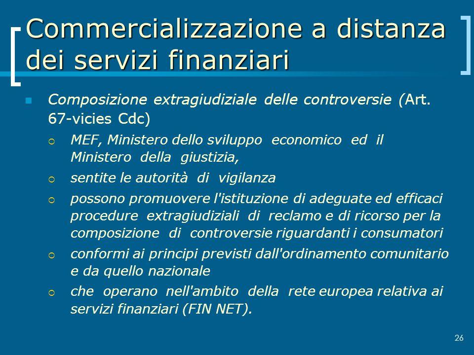 Commercializzazione a distanza dei servizi finanziari Composizione extragiudiziale delle controversie (Art. 67-vicies Cdc) MEF, Ministero dello svilup