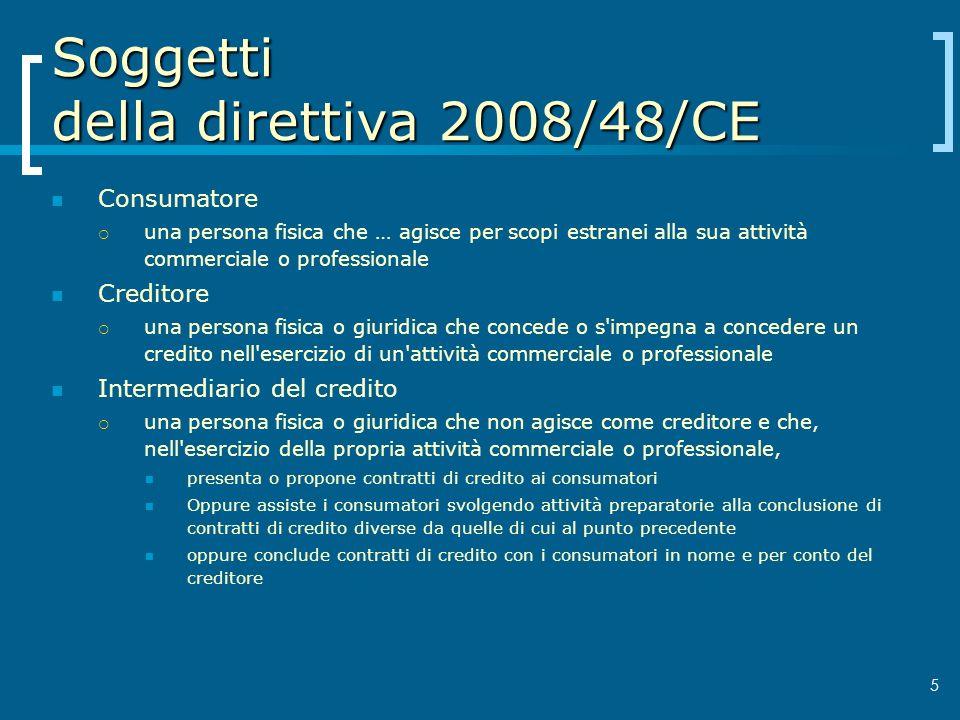 Soggetti della direttiva 2008/48/CE Consumatore una persona fisica che … agisce per scopi estranei alla sua attività commerciale o professionale Credi