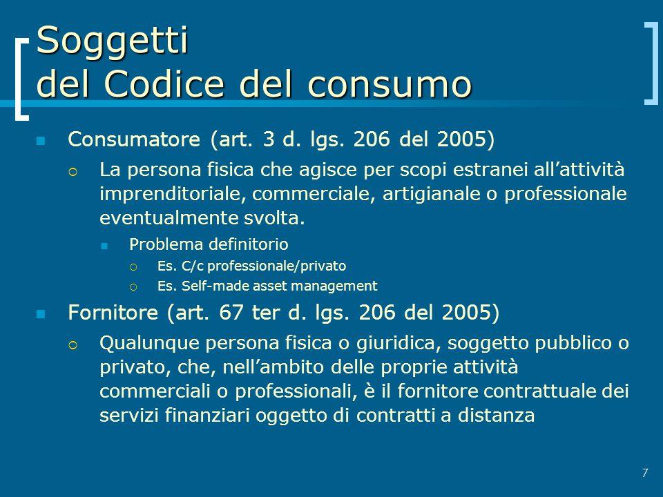 Soggetti del Codice del consumo Consumatore (art. 3 d. lgs. 206 del 2005) La persona fisica che agisce per scopi estranei allattività imprenditoriale,