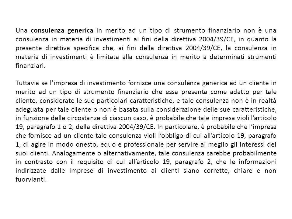 Una consulenza generica in merito ad un tipo di strumento finanziario non è una consulenza in materia di investimenti ai fini della direttiva 2004/39/CE, in quanto la presente direttiva specifica che, ai fini della direttiva 2004/39/CE, la consulenza in materia di investimenti è limitata alla consulenza in merito a determinati strumenti finanziari.