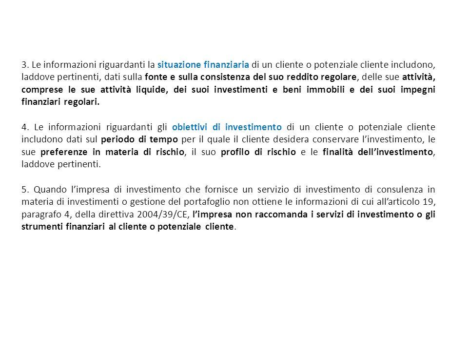 3. Le informazioni riguardanti la situazione finanziaria di un cliente o potenziale cliente includono, laddove pertinenti, dati sulla fonte e sulla co