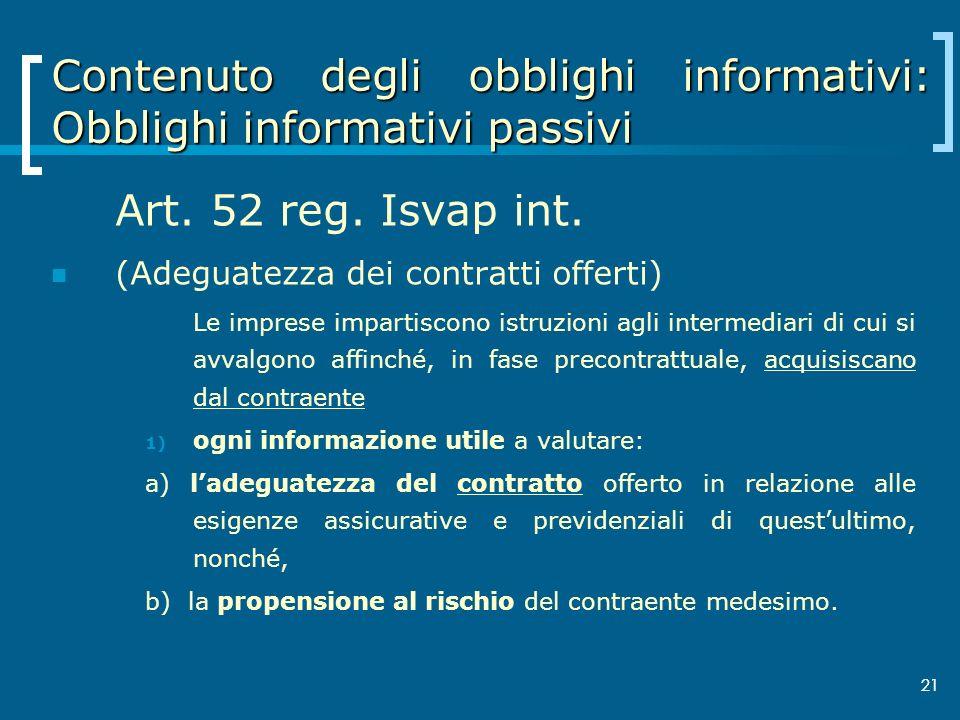21 Contenuto degli obblighi informativi: Obblighi informativi passivi Art. 52 reg. Isvap int. (Adeguatezza dei contratti offerti) Le imprese impartisc