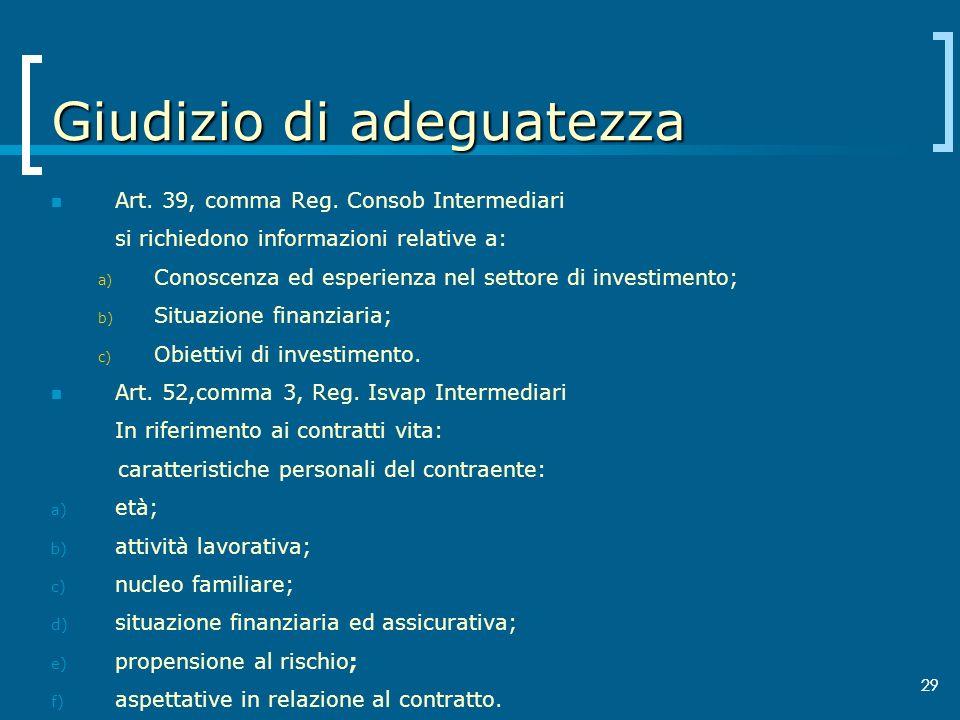 29 Giudizio di adeguatezza Art. 39, comma Reg. Consob Intermediari si richiedono informazioni relative a: a) Conoscenza ed esperienza nel settore di i