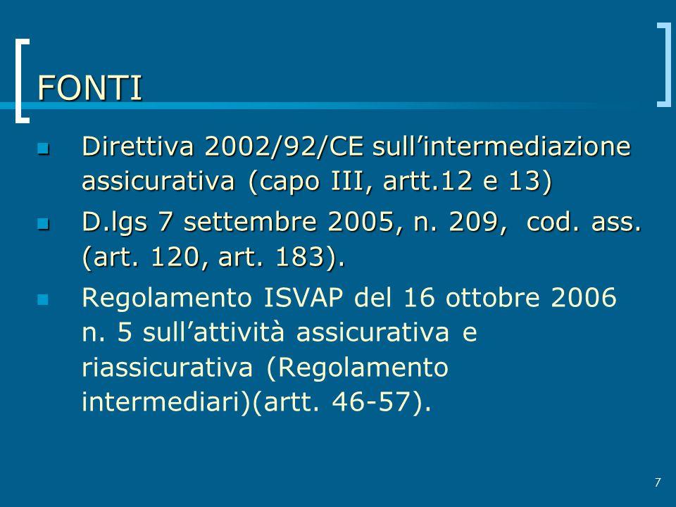 7 FONTI Direttiva 2002/92/CE sullintermediazione assicurativa (capo III, artt.12 e 13) Direttiva 2002/92/CE sullintermediazione assicurativa (capo III, artt.12 e 13) D.lgs 7 settembre 2005, n.