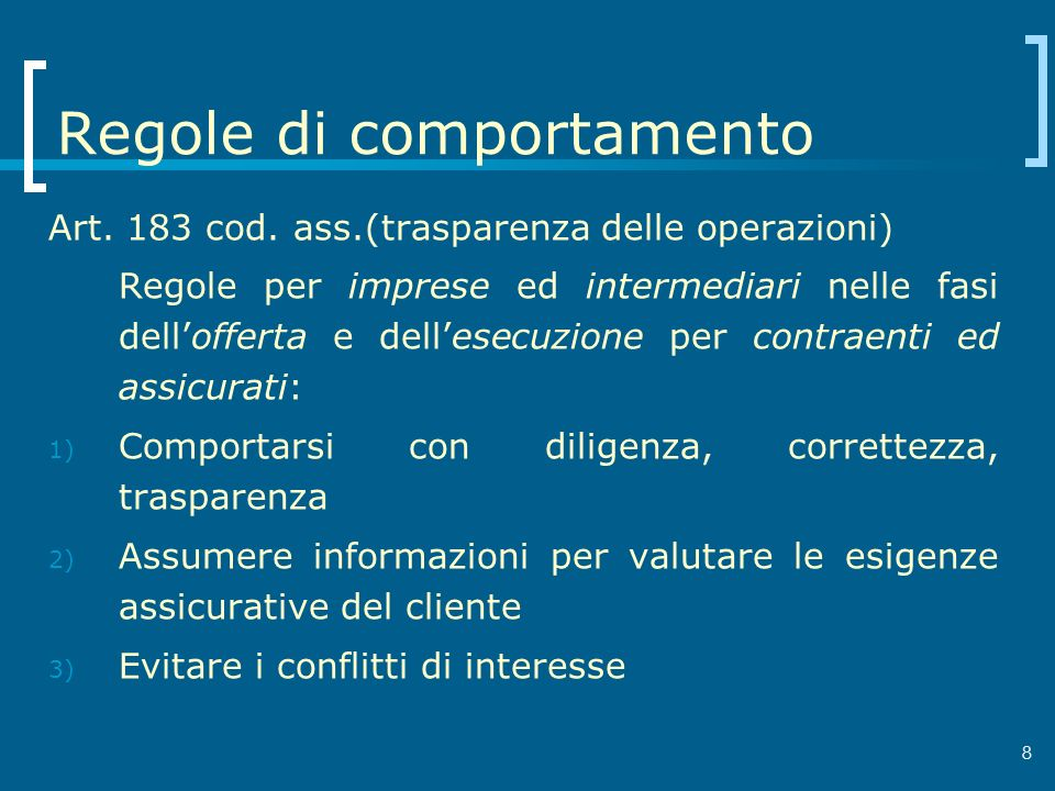 8 Regole di comportamento Art. 183 cod. ass.(trasparenza delle operazioni) Regole per imprese ed intermediari nelle fasi dellofferta e dellesecuzione