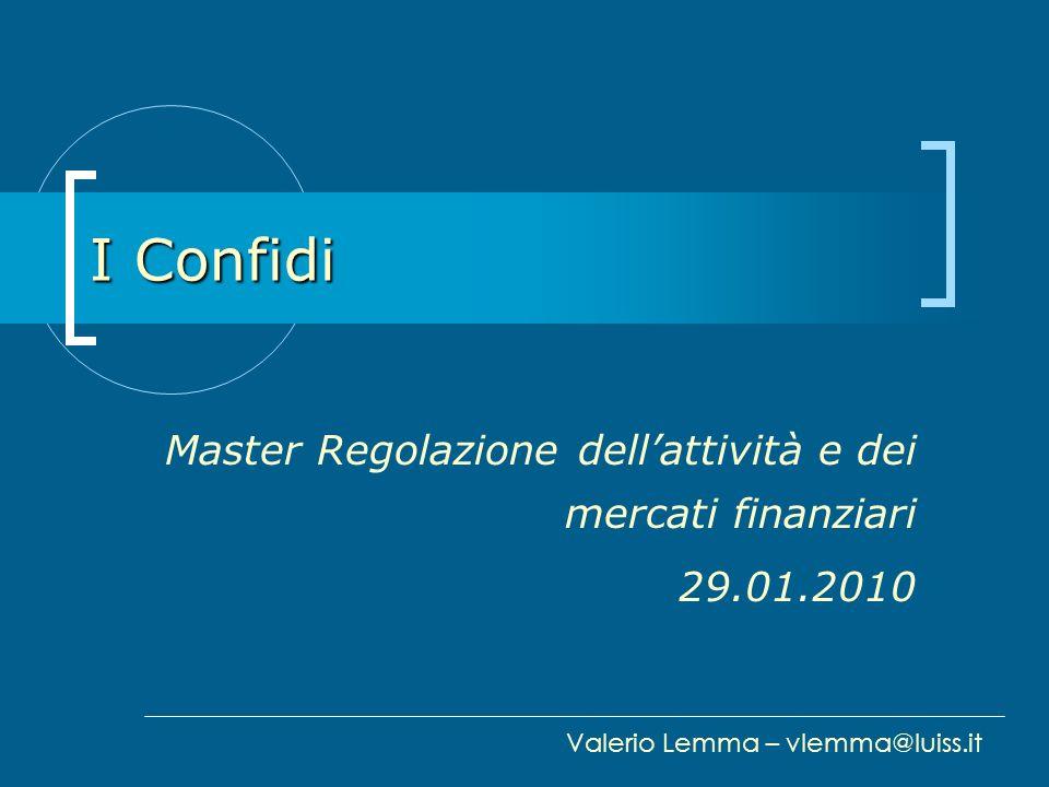 I Confidi Master Regolazione dellattività e dei mercati finanziari 29.01.2010 Valerio Lemma – vlemma@luiss.it