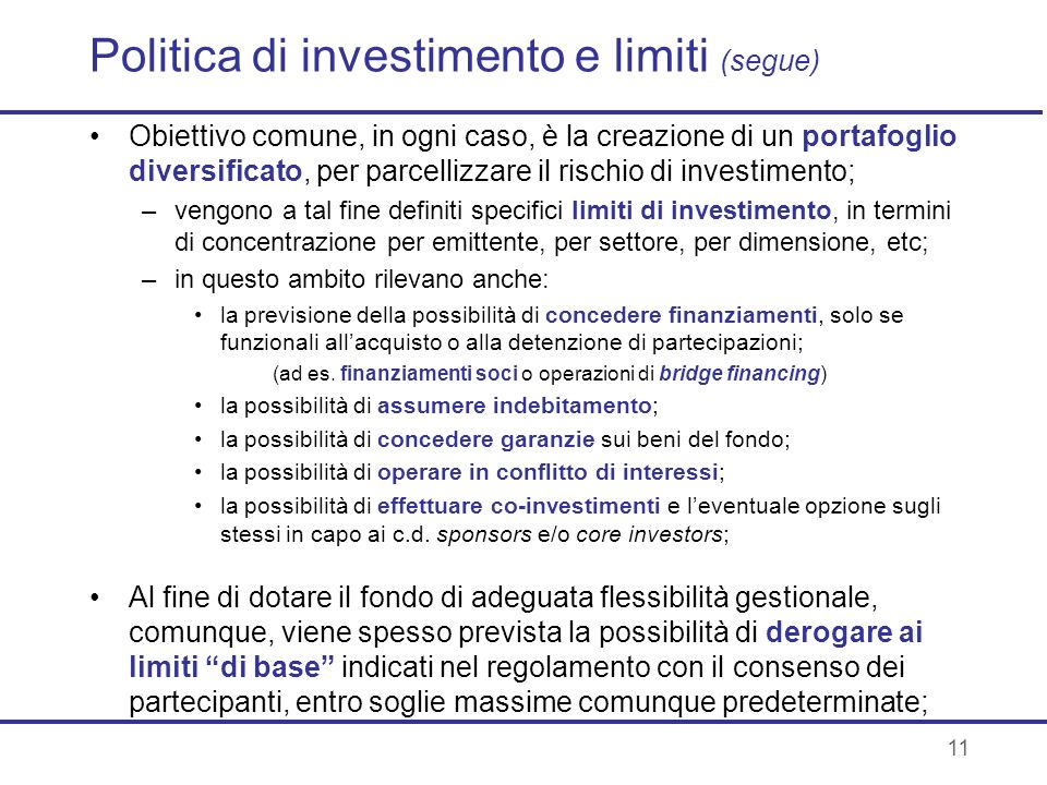 11 Politica di investimento e limiti (segue) Obiettivo comune, in ogni caso, è la creazione di un portafoglio diversificato, per parcellizzare il risc