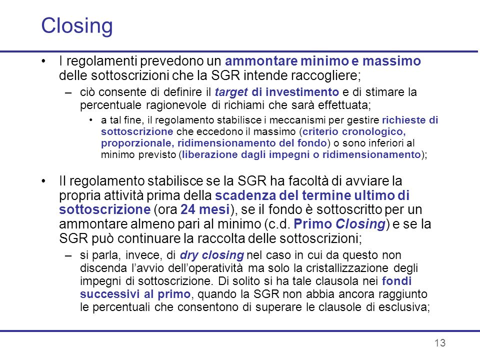 13 Closing I regolamenti prevedono un ammontare minimo e massimo delle sottoscrizioni che la SGR intende raccogliere; –ciò consente di definire il tar