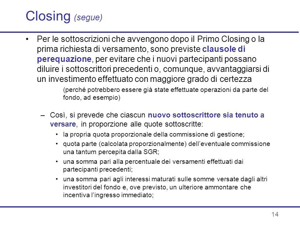 14 Closing (segue) Per le sottoscrizioni che avvengono dopo il Primo Closing o la prima richiesta di versamento, sono previste clausole di perequazion
