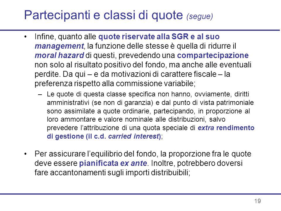 19 Partecipanti e classi di quote (segue) Infine, quanto alle quote riservate alla SGR e al suo management, la funzione delle stesse è quella di ridur