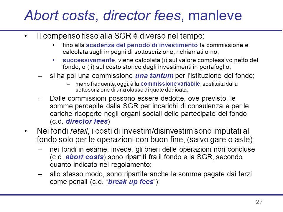 27 Abort costs, director fees, manleve Il compenso fisso alla SGR è diverso nel tempo: fino alla scadenza del periodo di investimento la commissione è