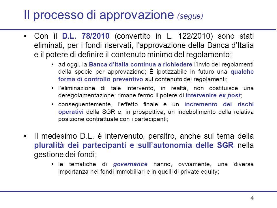 4 Il processo di approvazione (segue) Con il D.L. 78/2010 (convertito in L. 122/2010) sono stati eliminati, per i fondi riservati, lapprovazione della