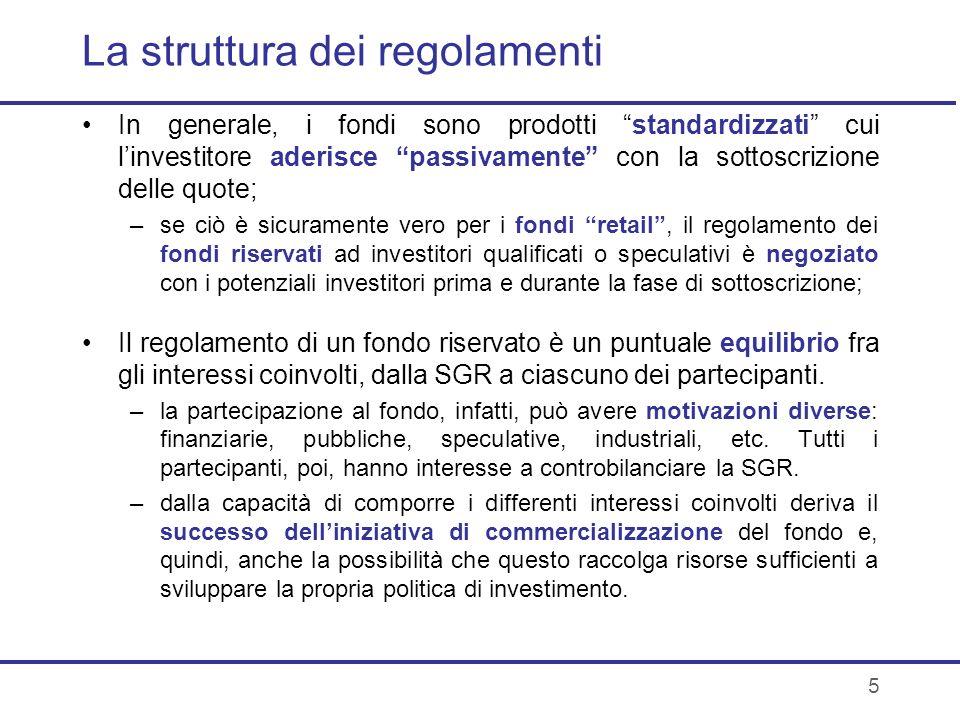 5 La struttura dei regolamenti In generale, i fondi sono prodotti standardizzati cui linvestitore aderisce passivamente con la sottoscrizione delle qu