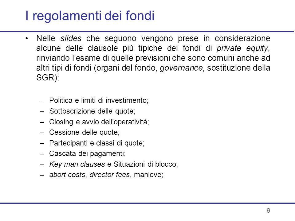 9 I regolamenti dei fondi Nelle slides che seguono vengono prese in considerazione alcune delle clausole più tipiche dei fondi di private equity, rinv