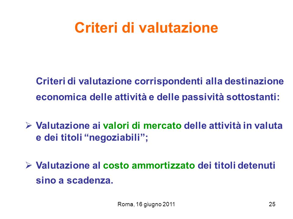 Roma, 16 giugno 201125 Criteri di valutazione Criteri di valutazione corrispondenti alla destinazione economica delle attività e delle passività sotto