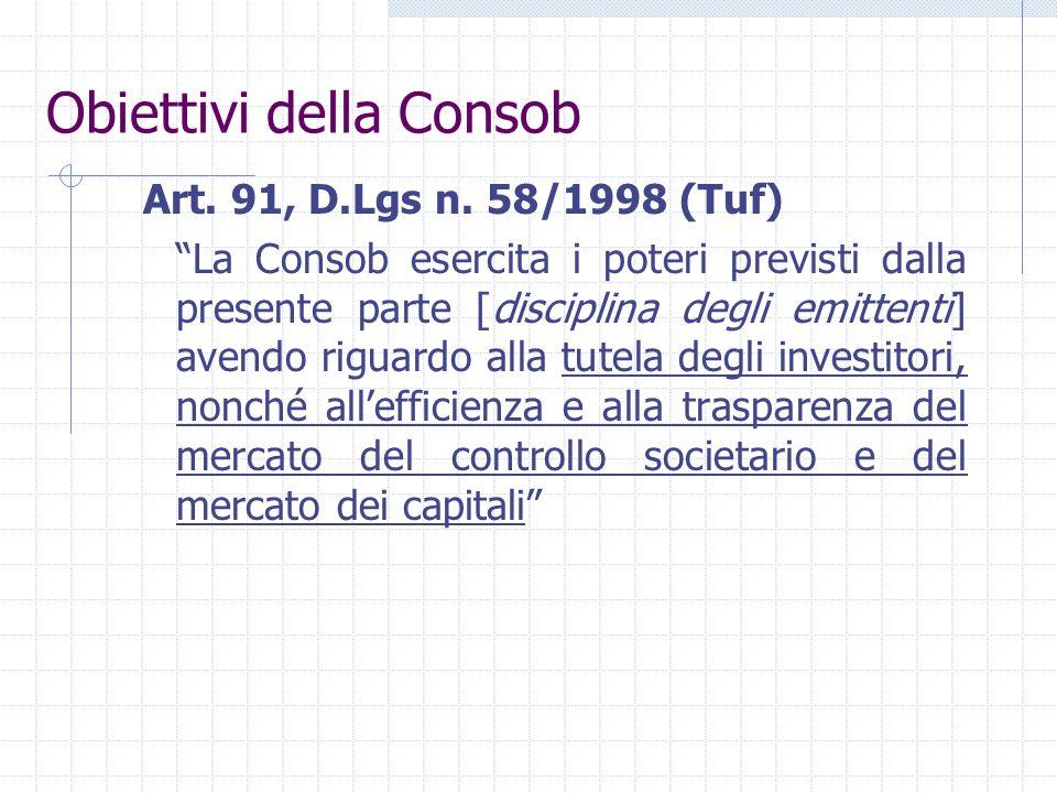 Obiettivi della Consob Art. 74, comma 1°, D.Lgs n. 58/1998 (Tuf) La Consob vigila sui mercati regolamentati al fine di assicurare la trasparenza, lord