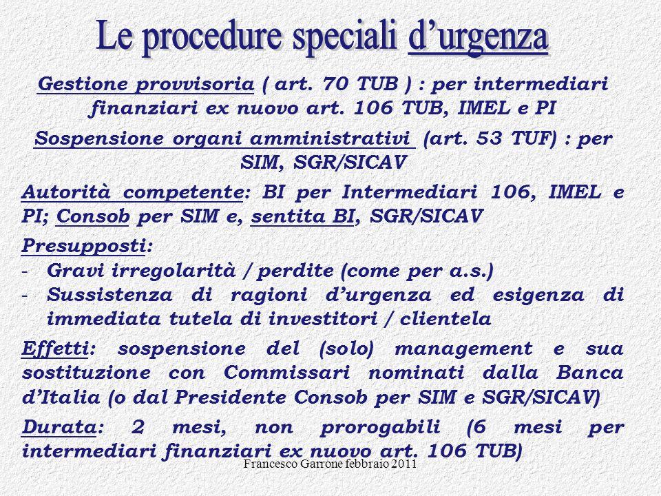 Francesco Garrone febbraio 2011 Gestione provvisoria ( art. 70 TUB ) : per intermediari finanziari ex nuovo art. 106 TUB, IMEL e PI Sospensione organi